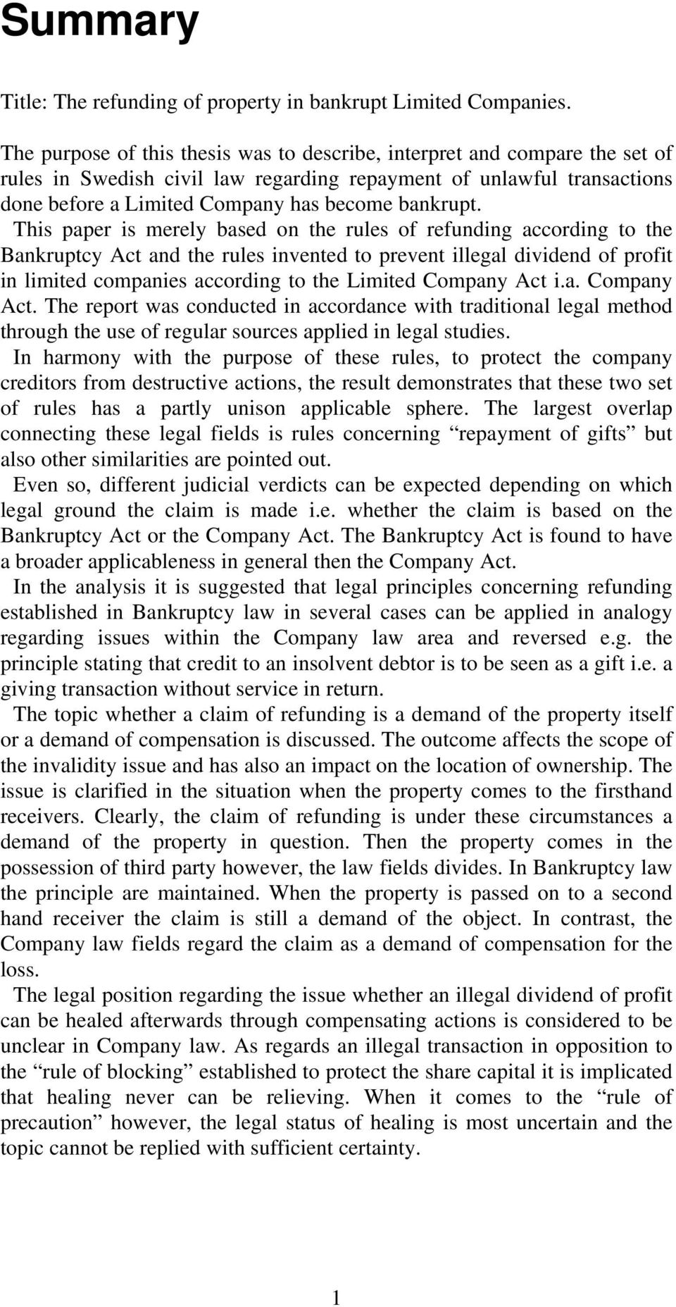 This paper is merely based on the rules of refunding according to the Bankruptcy Act and the rules invented to prevent illegal dividend of profit in limited companies according to the Limited Company