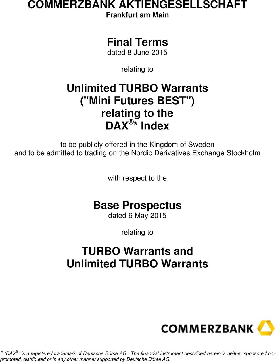 "respect to the Base Prospectus dated 6 May 2015 relating to TURBO Warrants and Unlimited TURBO Warrants * ""DAX "" is a registered trademark of"