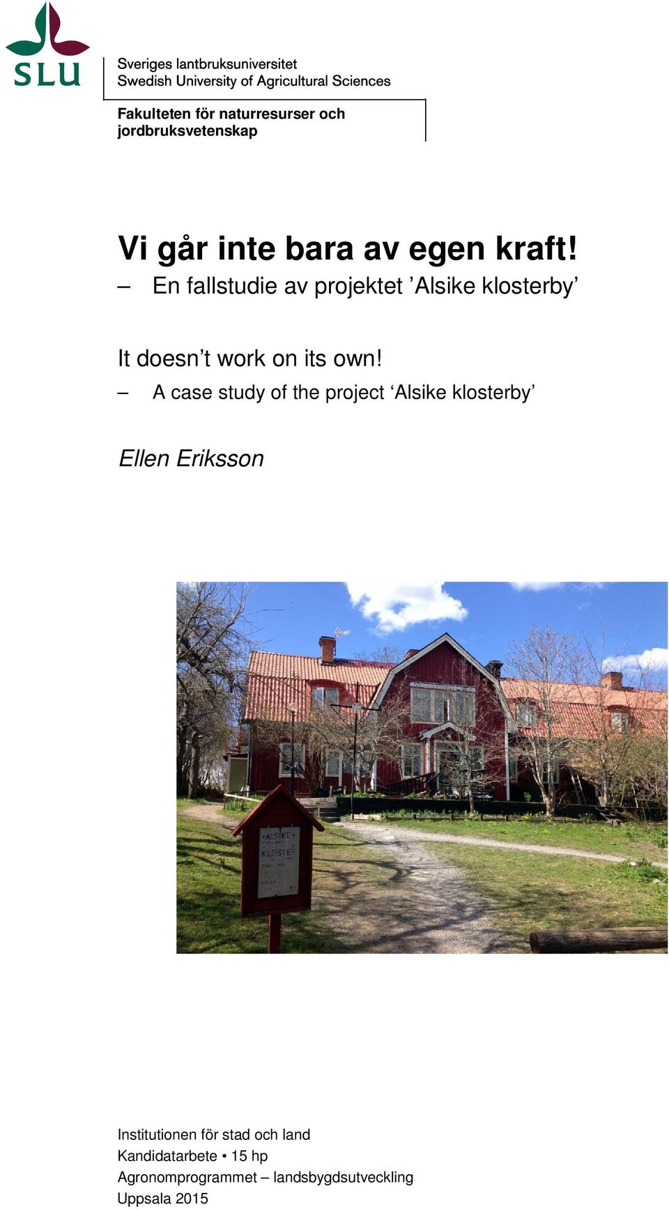 A case study of the project Alsike klosterby Ellen Eriksson Institutionen för