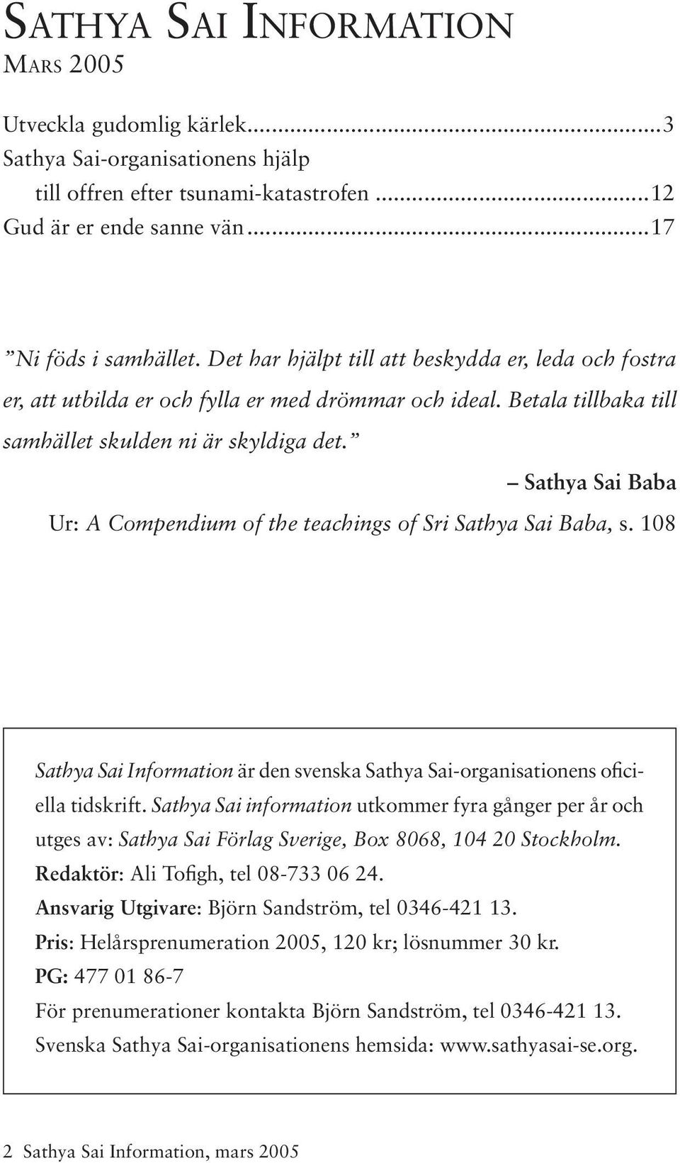 Sathya Sai Baba Ur: A Compendium of the teachings of Sri Sathya Sai Baba, s. 108 Sathya Sai Information är den svenska Sathya Sai-organisationens oficiella tidskrift.