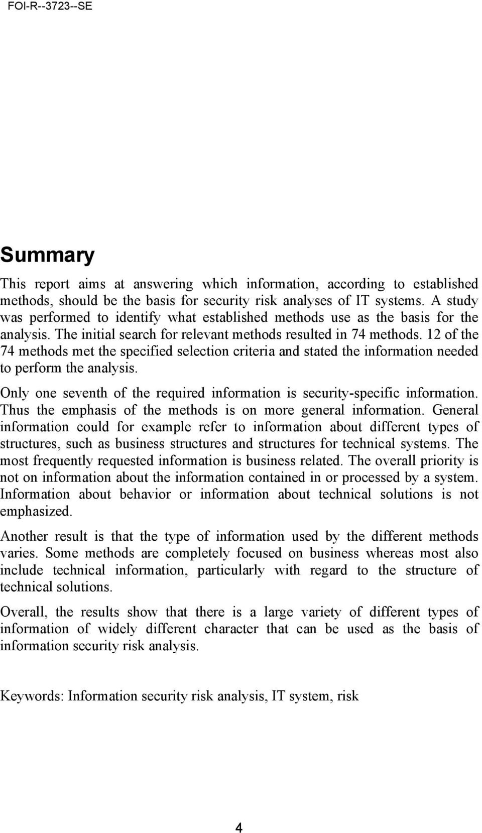 12 of the 74 methods met the specified selection criteria and stated the information needed to perform the analysis. Only one seventh of the required information is security-specific information.