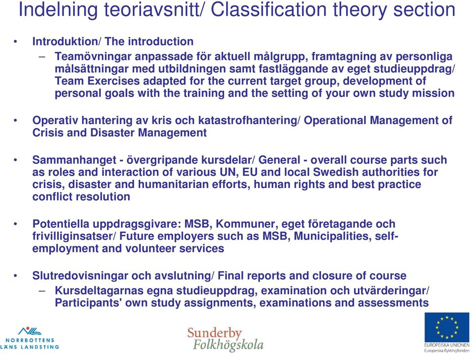 av kris och katastrofhantering/ Operational Management of Crisis and Disaster Management Sammanhanget - övergripande kursdelar/ General - overall course parts such as roles and interaction of various