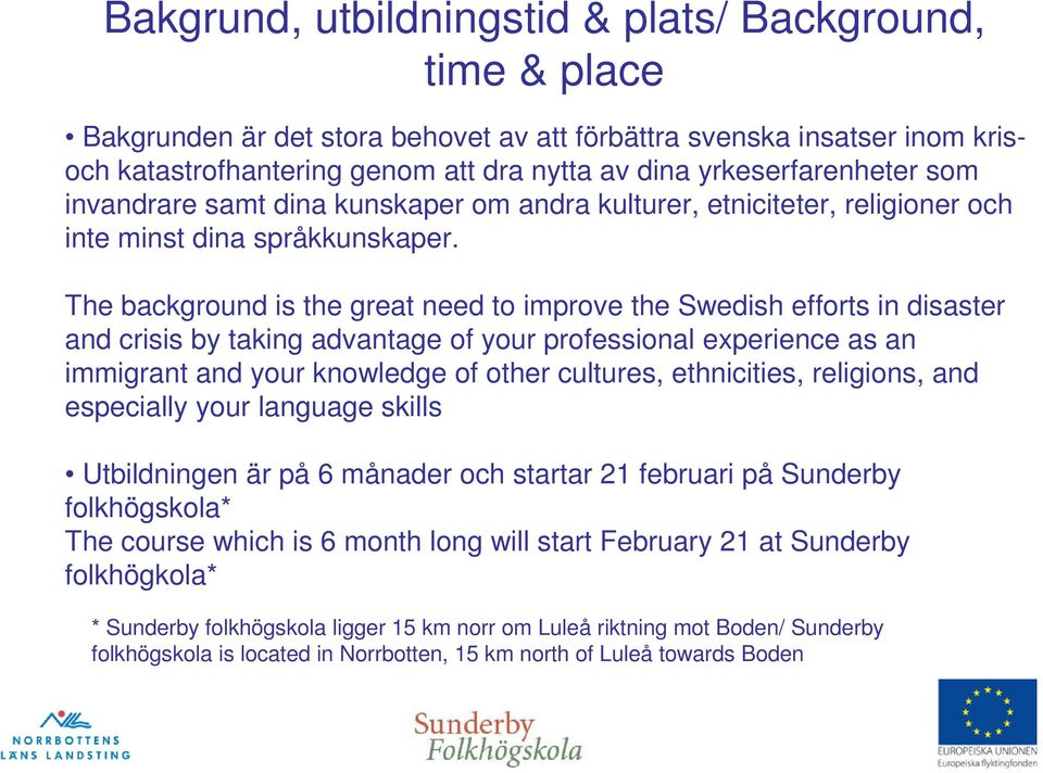 The background is the great need to improve the Swedish efforts in disaster and crisis by taking advantage of your professional experience as an immigrant and your knowledge of other cultures,