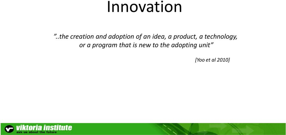 idea, a product, a technology, or