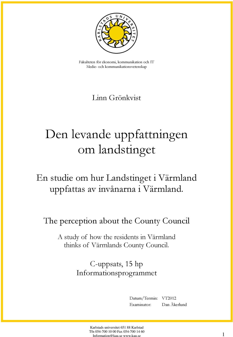 The perception about the County Council A study of how the residents in Värmland thinks of Värmlands County Council.