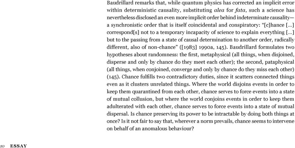 everything [ ] but to the passing from a state of causal determination to another order, radically different, also of non-chance ([1983] 1990a, 145).