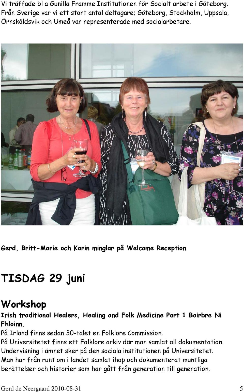 Gerd, Britt-Marie och Karin minglar på Welcome Reception TISDAG 29 juni Workshop Irish traditional Healers, Healing and Folk Medicine Part 1 Bairbre Ni Fhloinn.