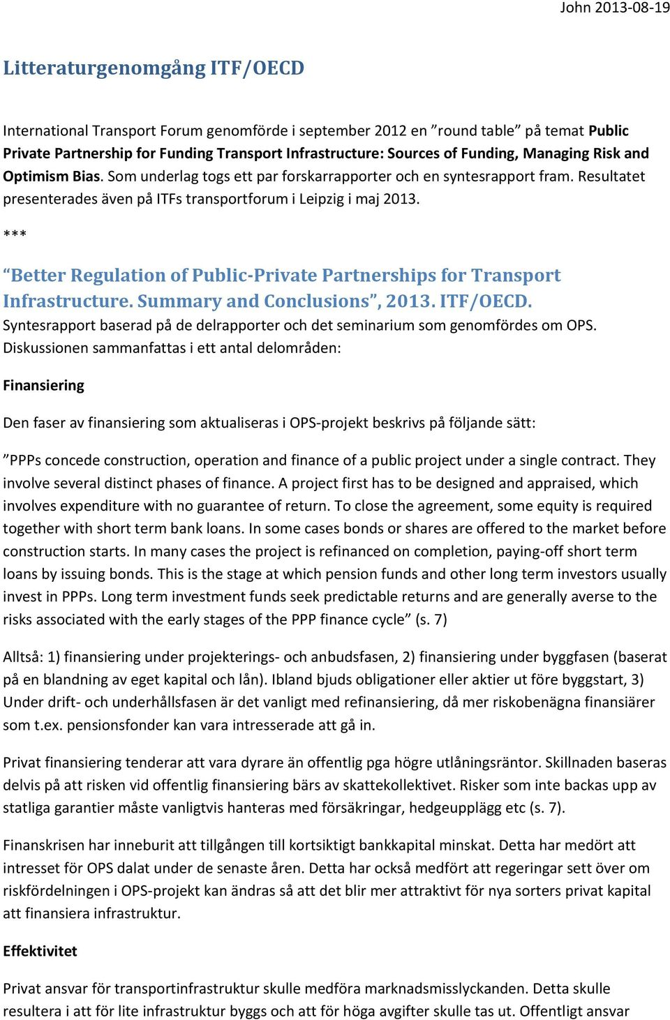 Better Regulation of Public-Private Partnerships for Transport Infrastructure. Summary and Conclusions, 2013. ITF/OECD.