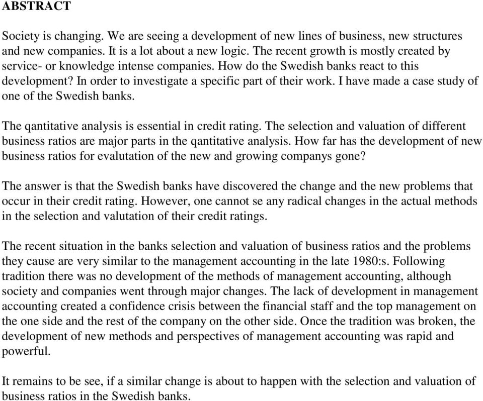 I have made a case study of one of the Swedish banks. The qantitative analysis is essential in credit rating.