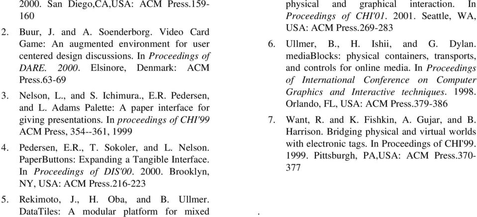 In proceedings of CHI'99 ACM Press, 354--361, 1999 4. Pedersen, E.R., T. Sokoler, and L. Nelson. PaperButtons: Expanding a Tangible Interface. In Proceedings of DIS'00. 2000.