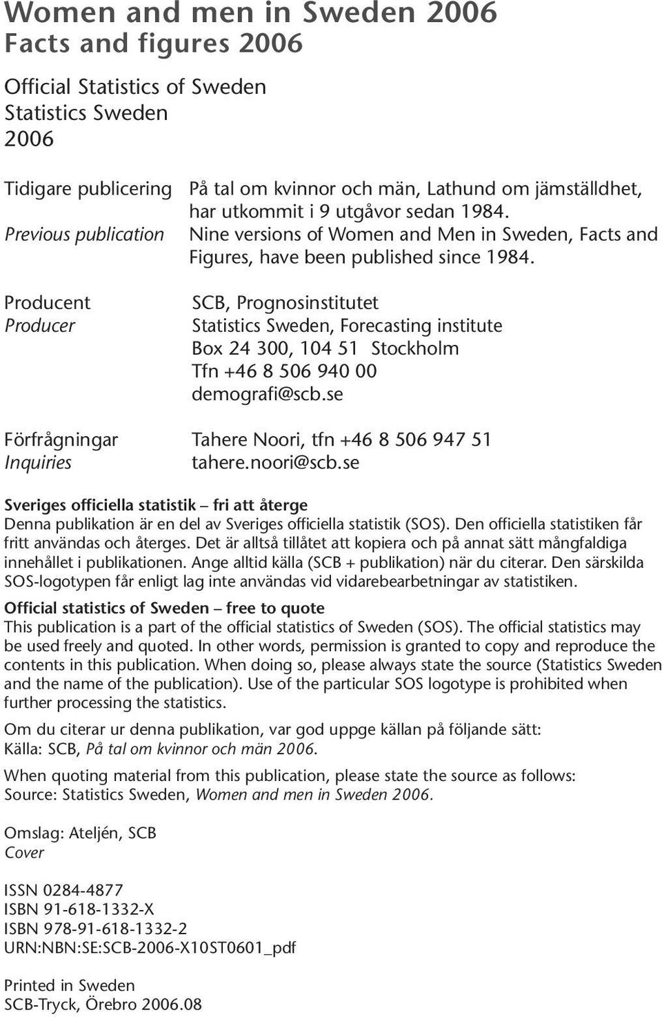 Producent Producer SCB, Prognosinstitutet Statistics Sweden, Forecasting institute Box 24 300, 104 51 Stockholm Tfn +46 8 506 940 00 demografi@scb.