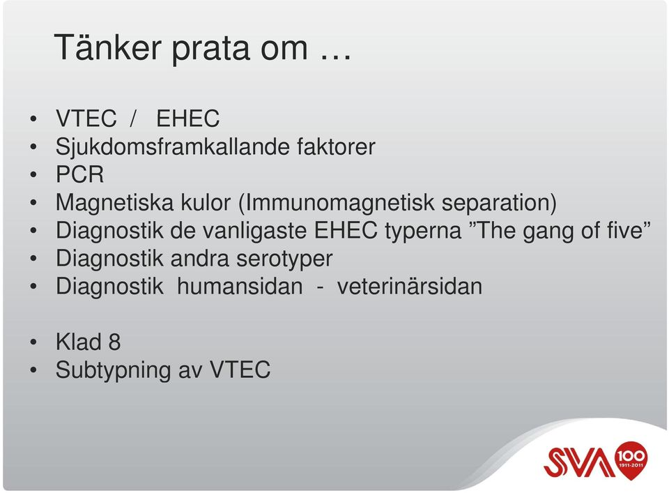 vanligaste EHEC typerna The gang of five Diagnostik andra