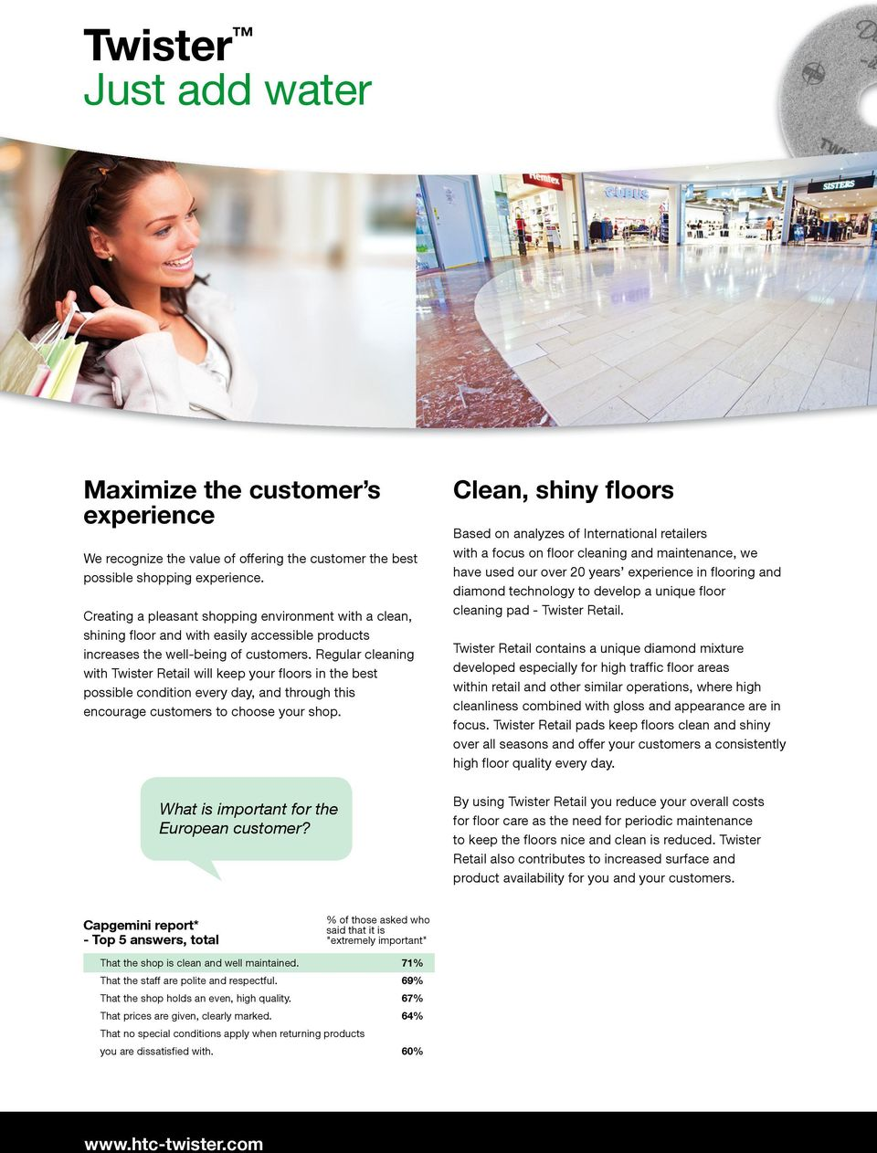 Regular cleaning with Twister Retail will keep your floors in the best possible condition every day, and through this encourage customers to choose your shop.