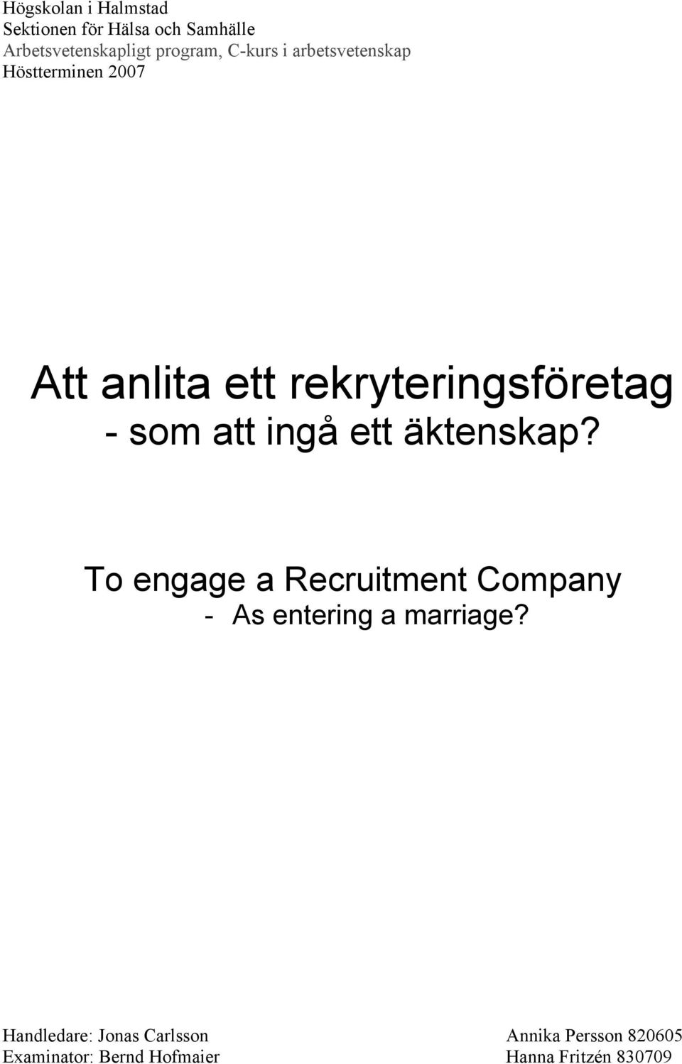 att ingå ett äktenskap? To engage a Recruitment Company - As entering a marriage?