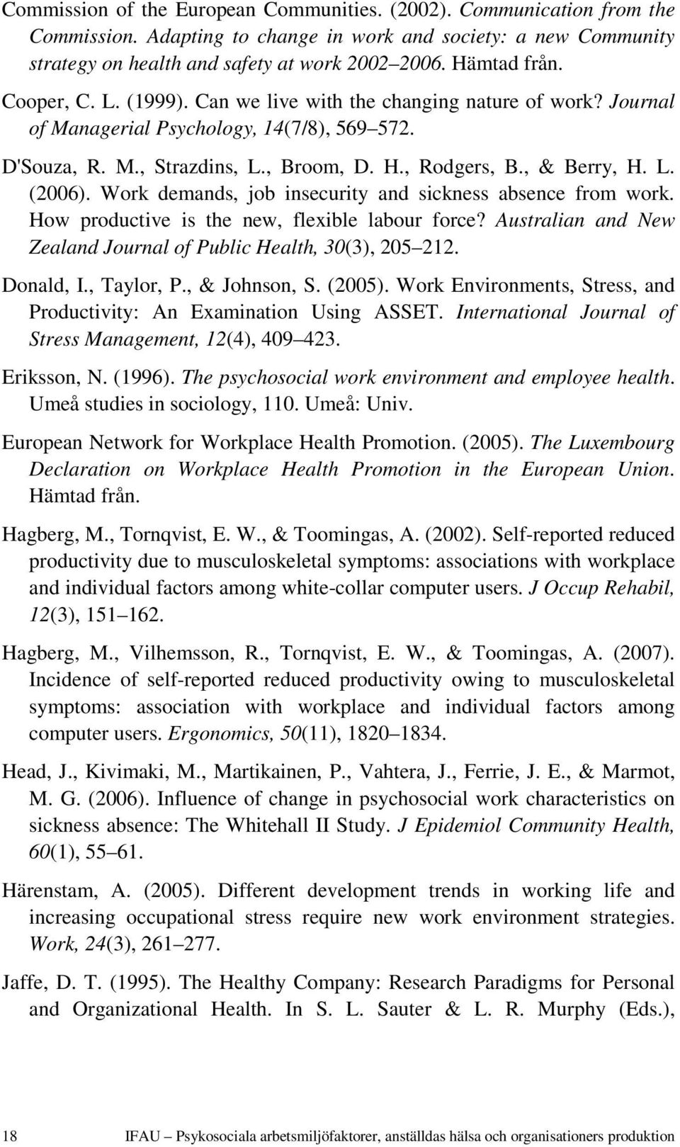 Work demands, job insecurity and sickness absence from work. How productive is the new, flexible labour force? Australian and New Zealand Journal of Public Health, 30(3), 205 212. Donald, I.