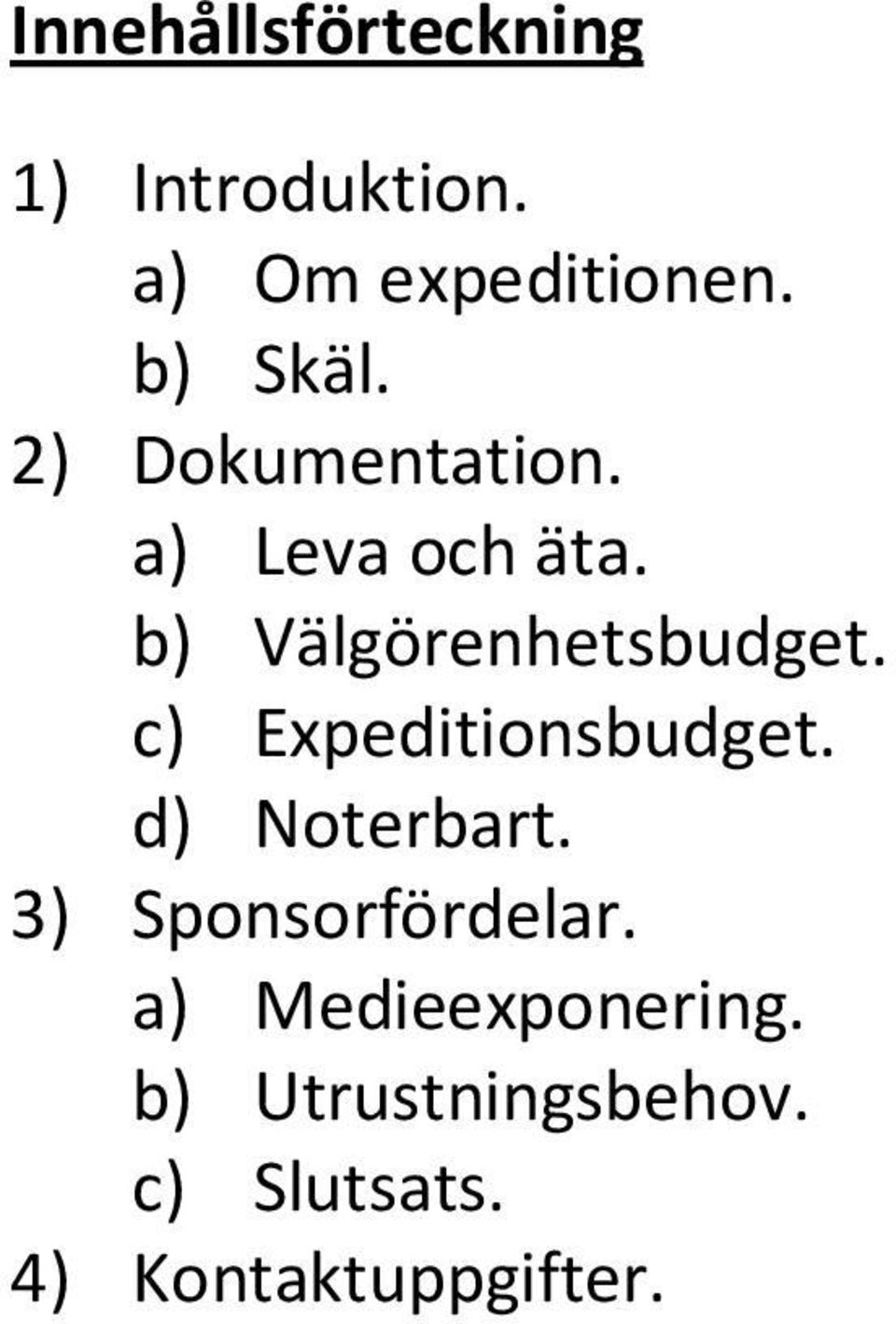 b) Välgörenhetsbudget. c) Expeditionsbudget. d) Noterbart.