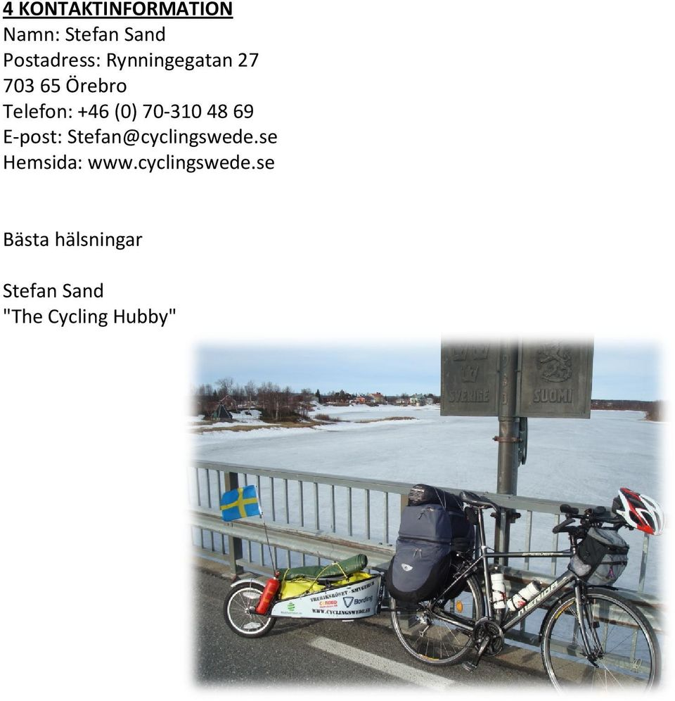 48 69 E-post: Stefan@cyclingswede.se Hemsida: www.