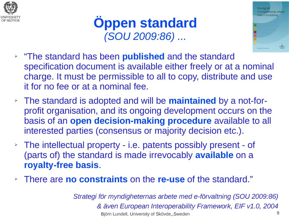 The standard is adopted and will be maintained by a not-forprofit organisation, and its ongoing development occurs on the basis of an open decision-making procedure available to all interested