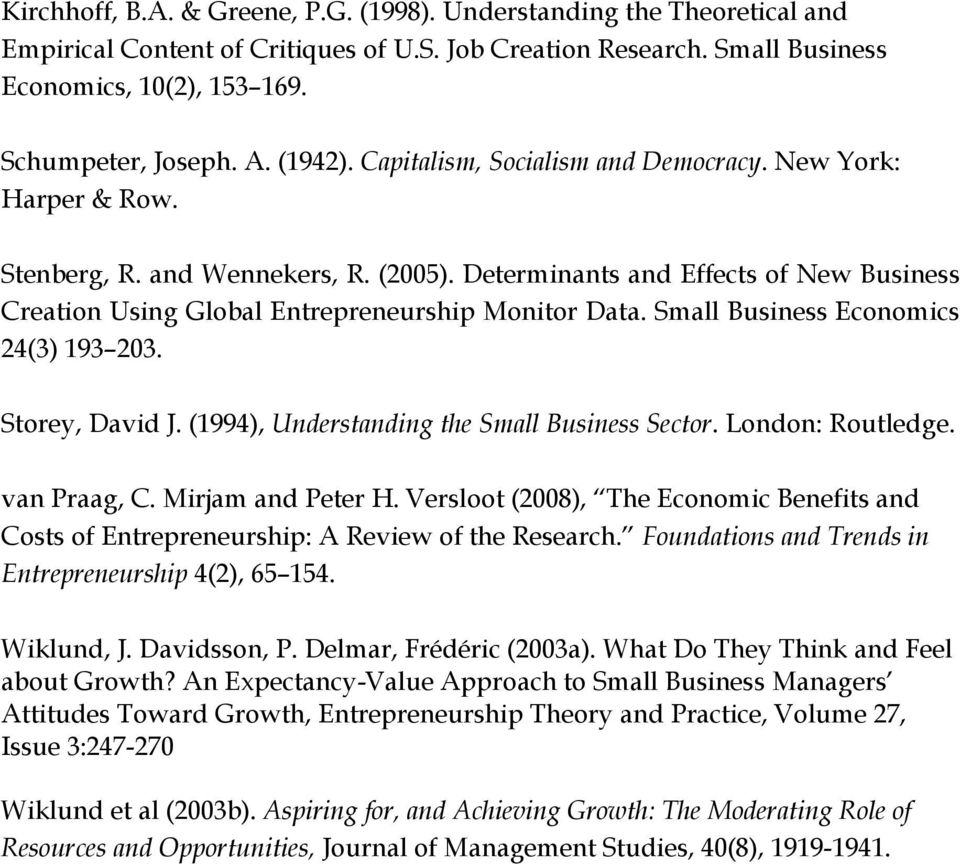 Determinants and Effects of New Business Creation Using Global Entrepreneurship Monitor Data. Small Business Economics 24(3) 193 203. Storey, David J. (1994), Understanding the Small Business Sector.