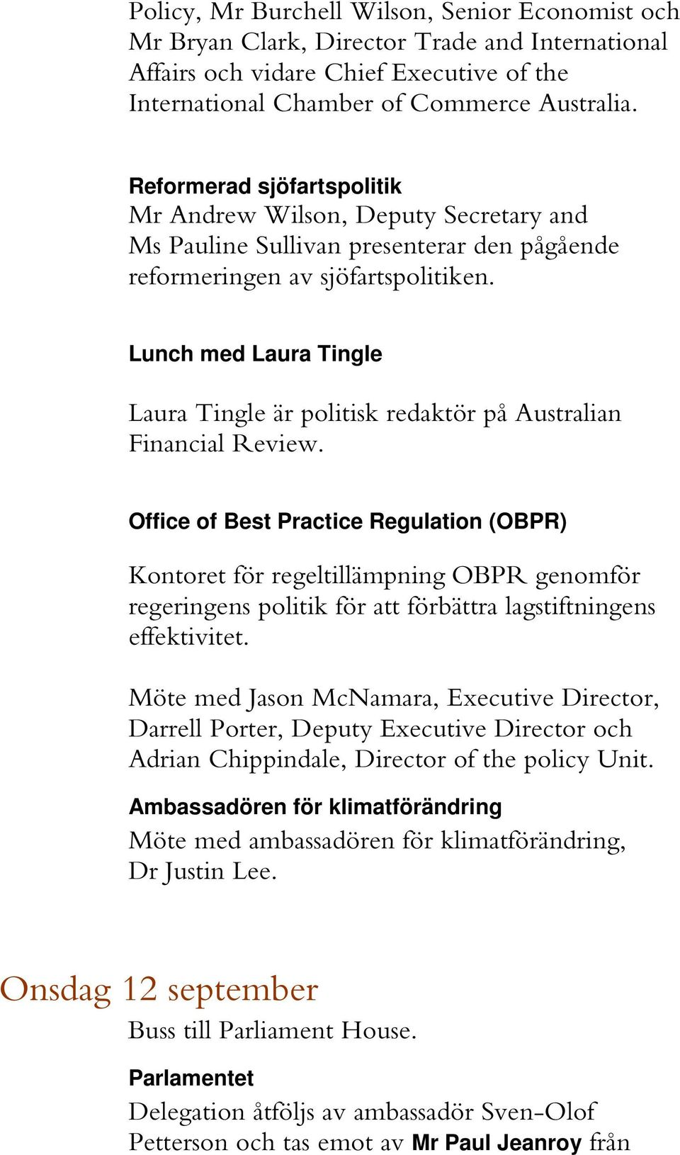 Lunch med Laura Tingle Laura Tingle är politisk redaktör på Australian Financial Review.