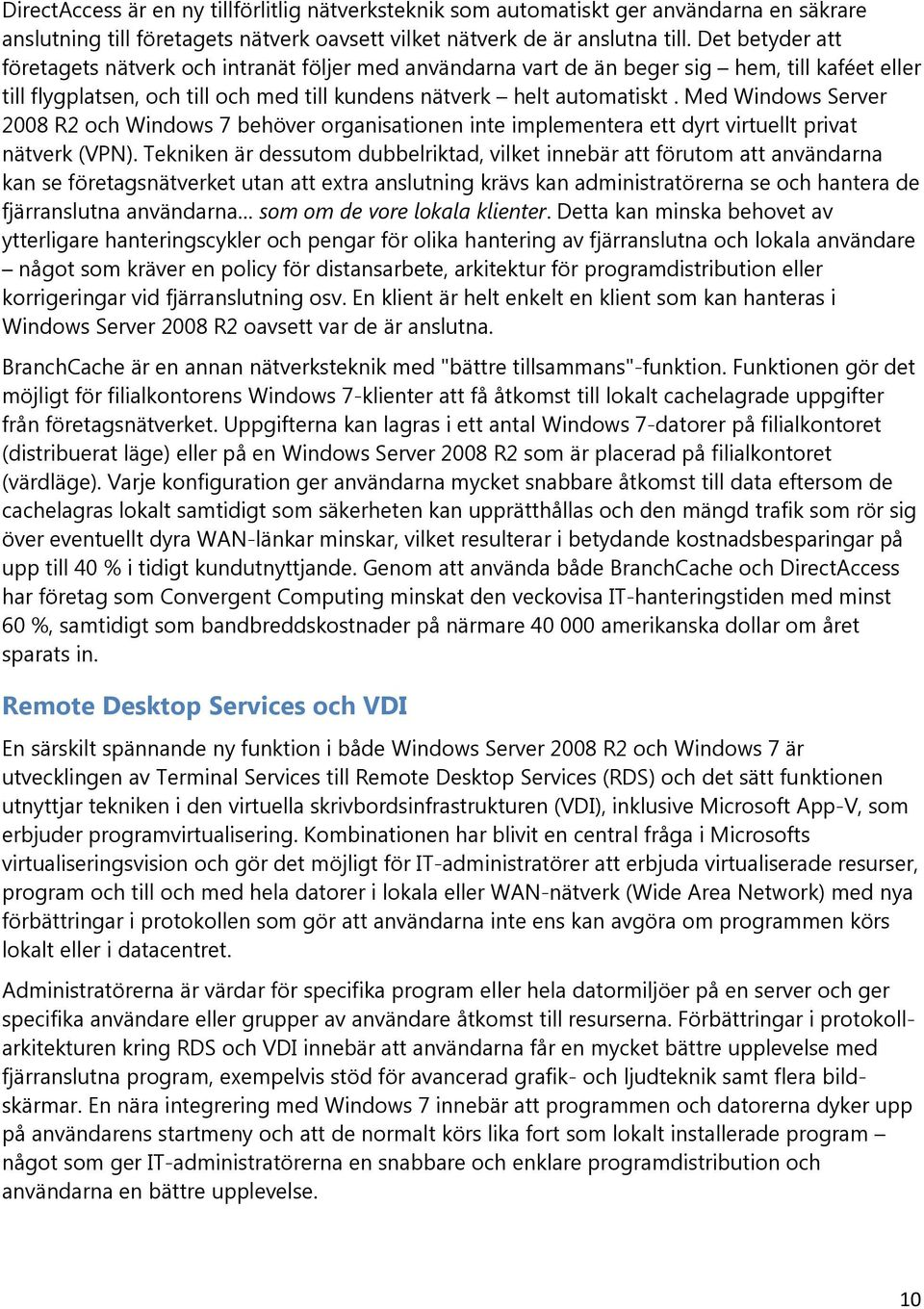 Med Windows Server 2008 R2 och Windows 7 behöver organisationen inte implementera ett dyrt virtuellt privat nätverk (VPN).