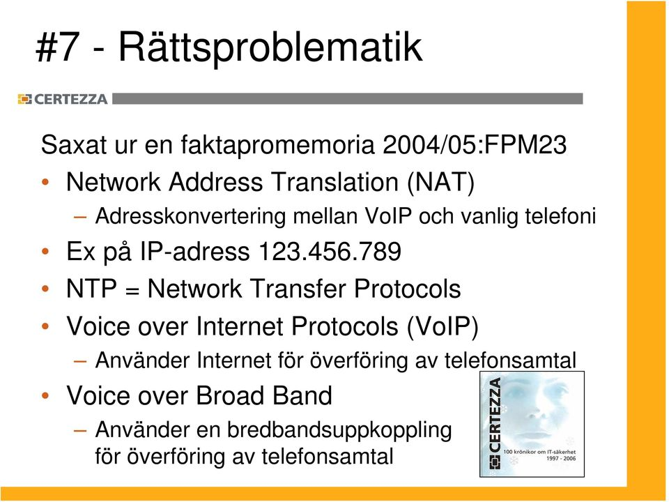 789 NTP = Network Transfer Protocols Voice over Internet Protocols (VoIP) Använder Internet för