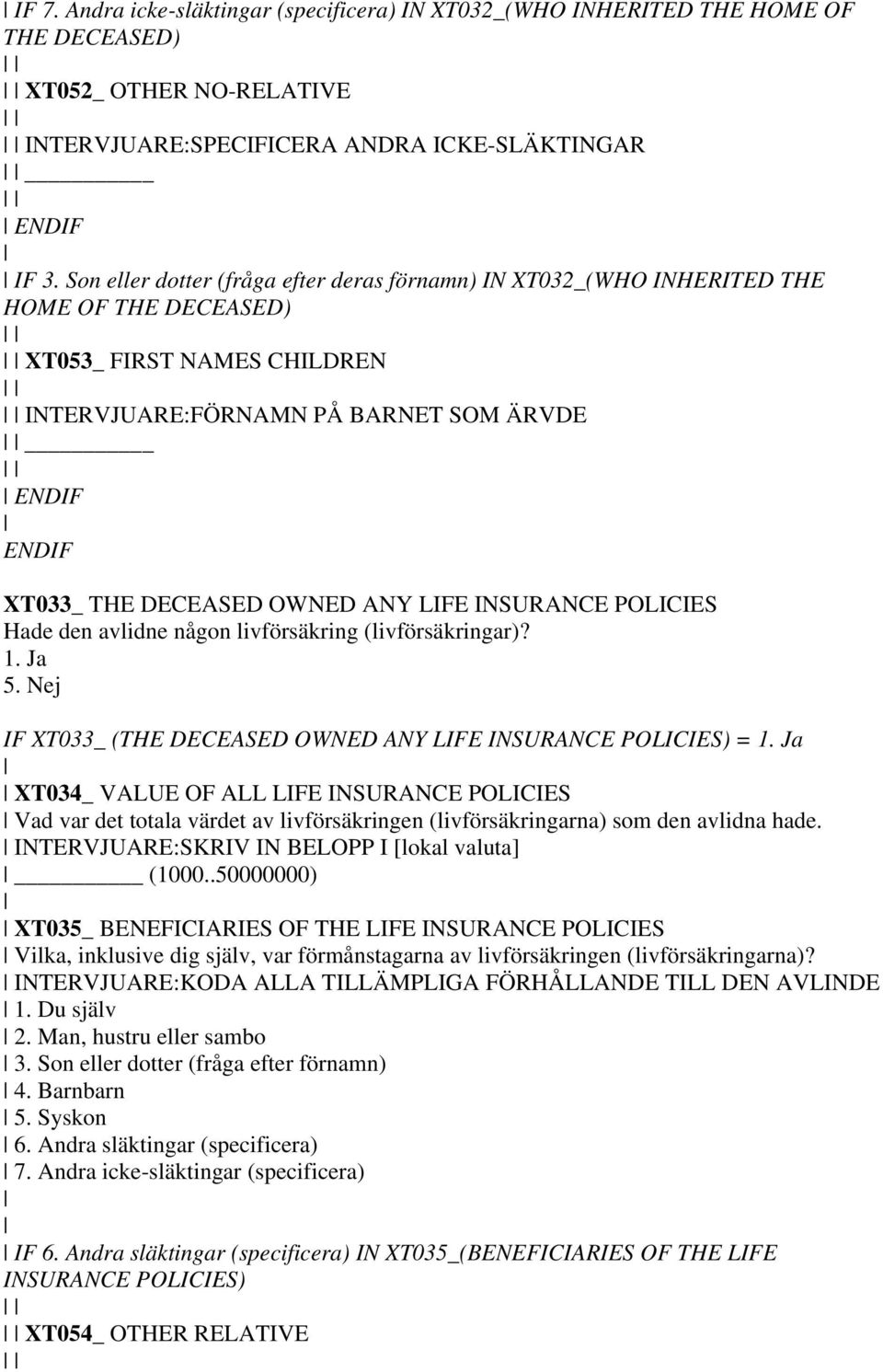 INSURANCE POLICIES Hade den avlidne någon livförsäkring (livförsäkringar)? 1. Ja 5. Nej IF XT033_ (THE DECEASED OWNED ANY LIFE INSURANCE POLICIES) = 1.