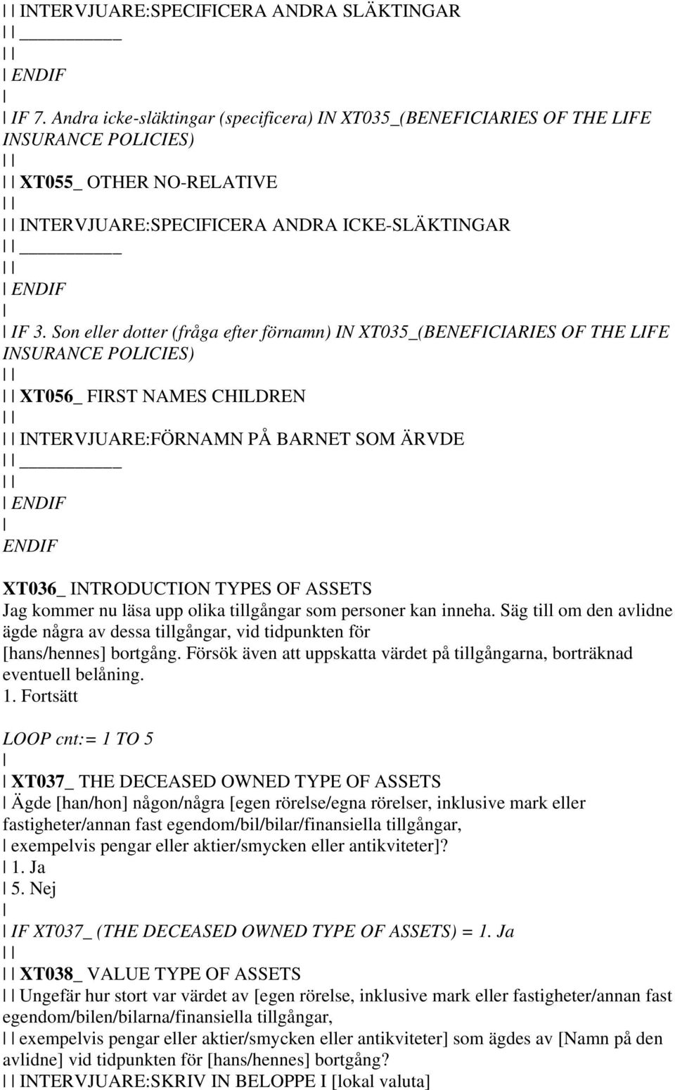 Son eller dotter (fråga efter förnamn) IN XT035_(BENEFICIARIES OF THE LIFE INSURANCE POLICIES) XT056_ FIRST NAMES CHILDREN INTERVJUARE:FÖRNAMN PÅ BARNET SOM ÄRVDE XT036_ INTRODUCTION TYPES OF ASSETS