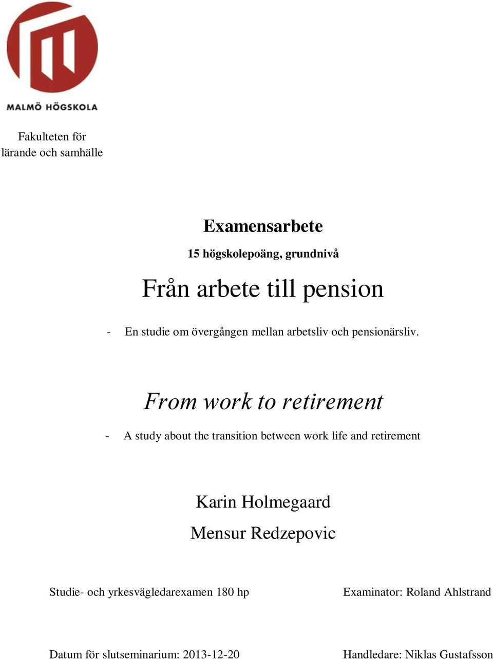 From work to retirement - A study about the transition between work life and retirement Karin Holmegaard