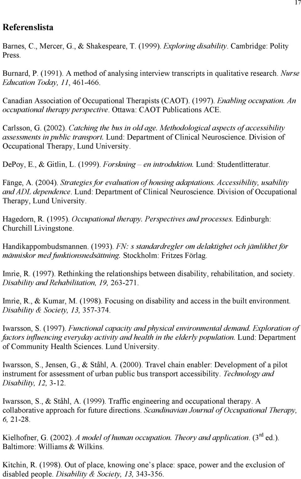 An occupational therapy perspective. Ottawa: CAOT Publications ACE. Carlsson, G. (2002). Catching the bus in old age. Methodological aspects of accessibility assessments in public transport.