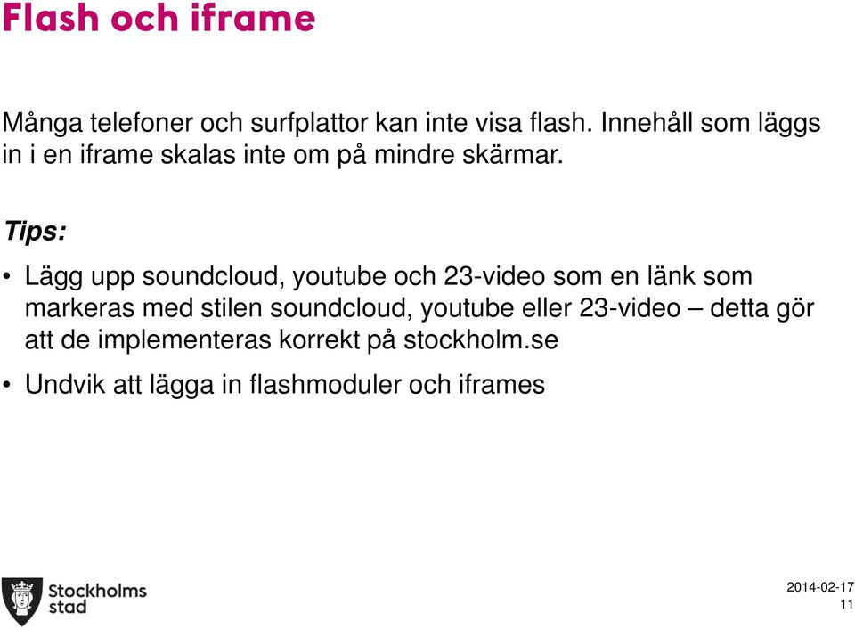 Tips: Lägg upp soundcloud, youtube och 23-video som en länk som markeras med stilen