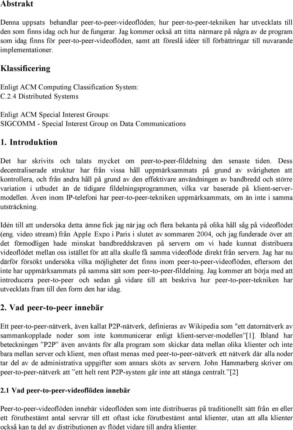 Klassificering Enligt ACM Computing Classification System: C.2.4 Distributed Systems Enligt ACM Special Interest Groups: SIGCOMM - Special Interest Group on Data Communications 1.