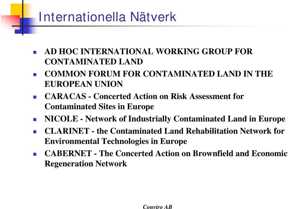 - Network of Industrially Contaminated Land in Europe CLARINET - the Contaminated Land Rehabilitation Network for