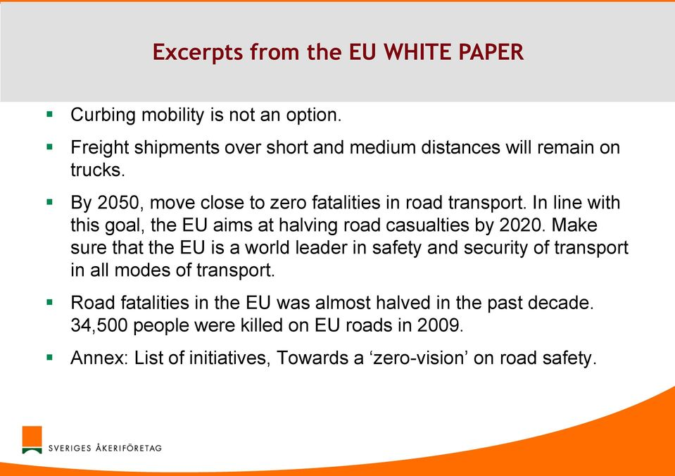 In line with this goal, the EU aims at halving road casualties by 2020.
