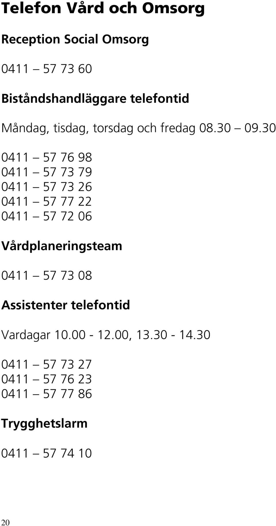 30 0411 57 76 98 0411 57 73 79 0411 57 73 26 0411 57 77 22 0411 57 72 06 Vårdplaneringsteam