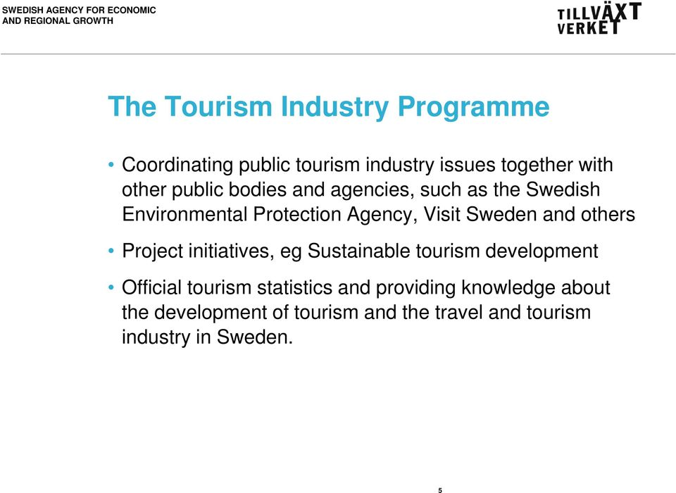 others Project initiatives, eg Sustainable tourism development Official tourism statistics and