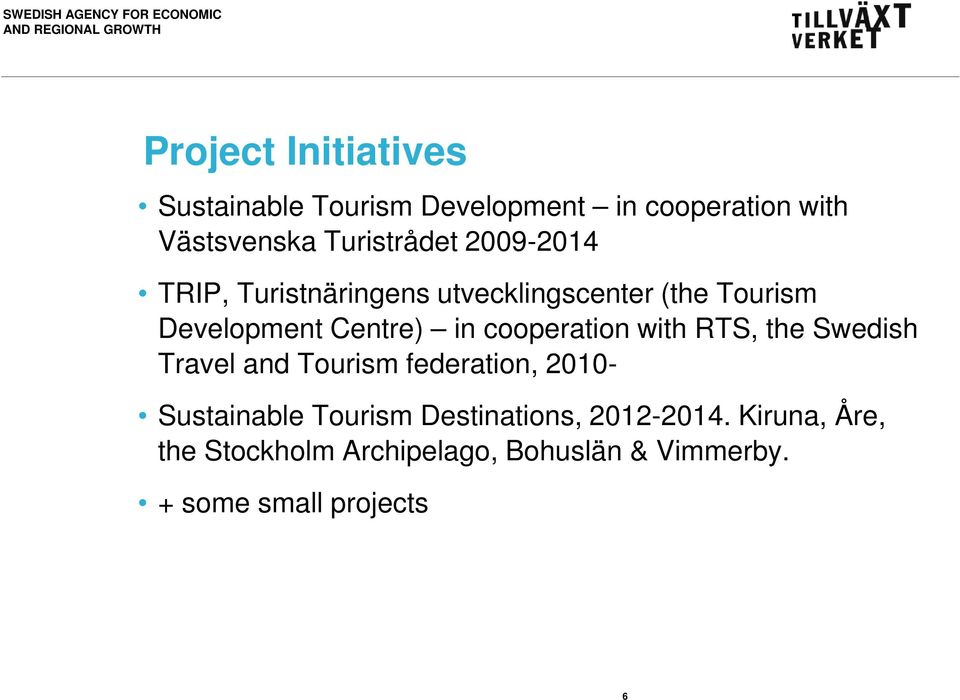 cooperation with RTS, the Swedish Travel and Tourism federation, 2010- Sustainable Tourism