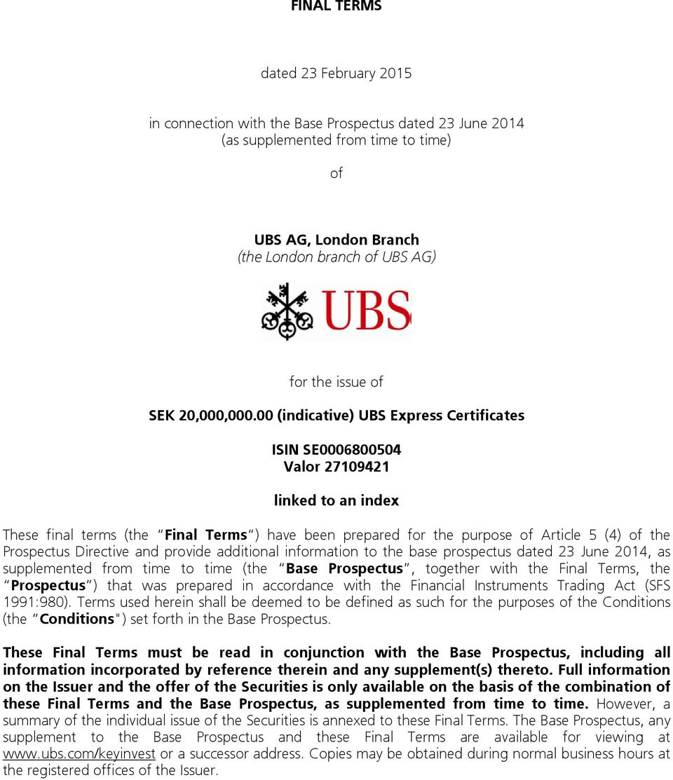 00 (indicative) UBS Express Certificates ISIN SE0006800504 Valor 27109421 linked to an index These final terms (the Final Terms ) have been prepared for the purpose of Article 5 (4) of the Prospectus