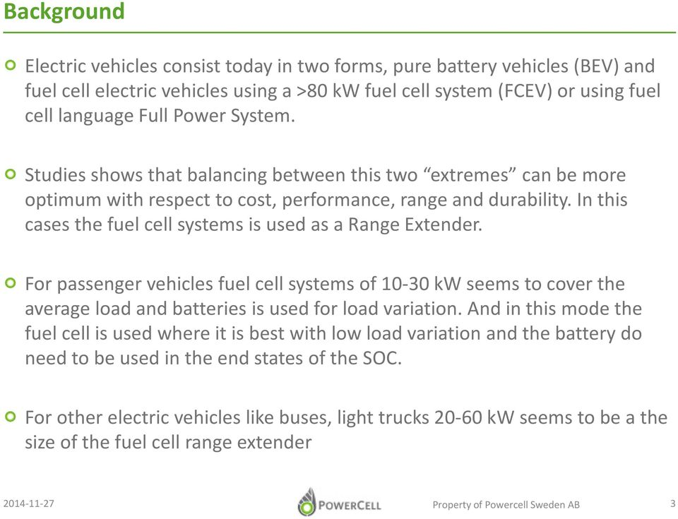 In this cases the fuel cell systems is used as a Range Extender. For passenger vehicles fuel cell systems of 10-30 kw seems to cover the average load and batteries is used for load variation.