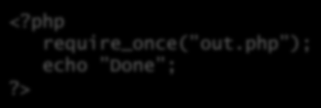 php ); echo Done ;?> <?php require_once( out.