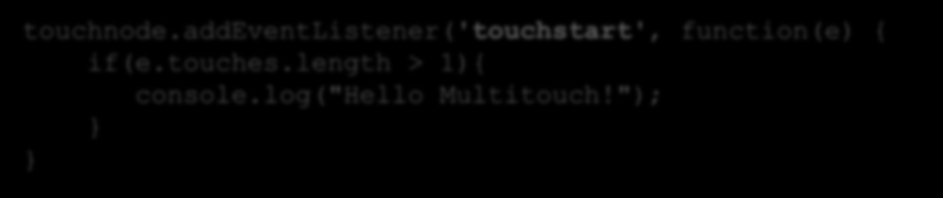 "touches.length > 1){ console.log(""hello Multitouch!"