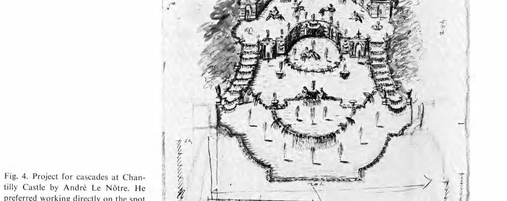 ? 1 m * 1,.y j v y Fig. 4. Project for cascades at Chan tilly Castle by André Le Nôtre. He preferred working directly on the spot to working at the drawing-board.