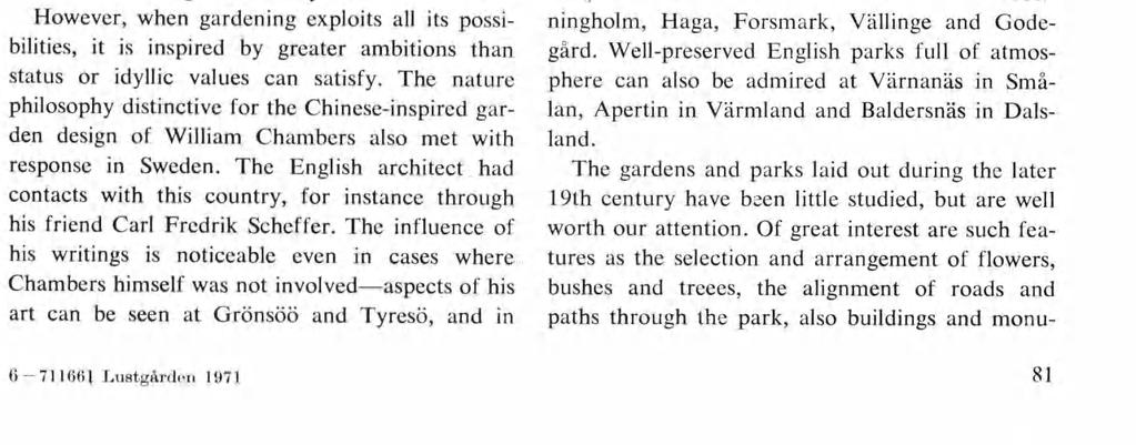 Even the gardens shown in Carl Wijnblad s sug gestions for country houses in the 1750 s enclose the buildings in a pleasant leafy circle.