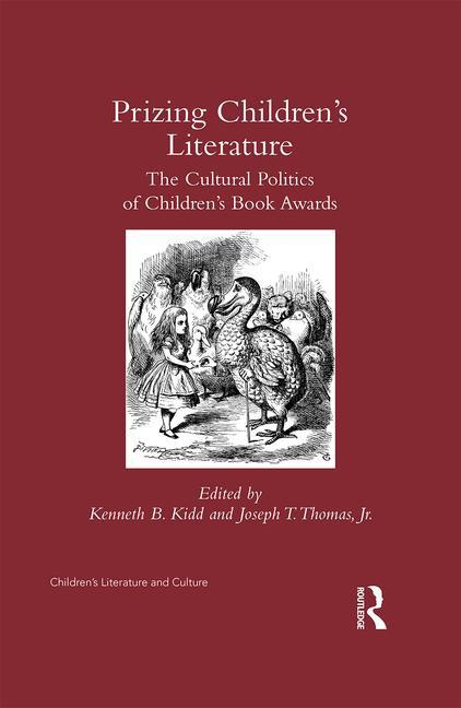 Review/Recension KENNETH B. KIDD & JOSEPH T. THOMAS, JR. (RED.) PRIZING CHILDREN S LITERATURE The Cultural Politics of Children s Book Awards New York/London: Routledge, 2017 (248 s.