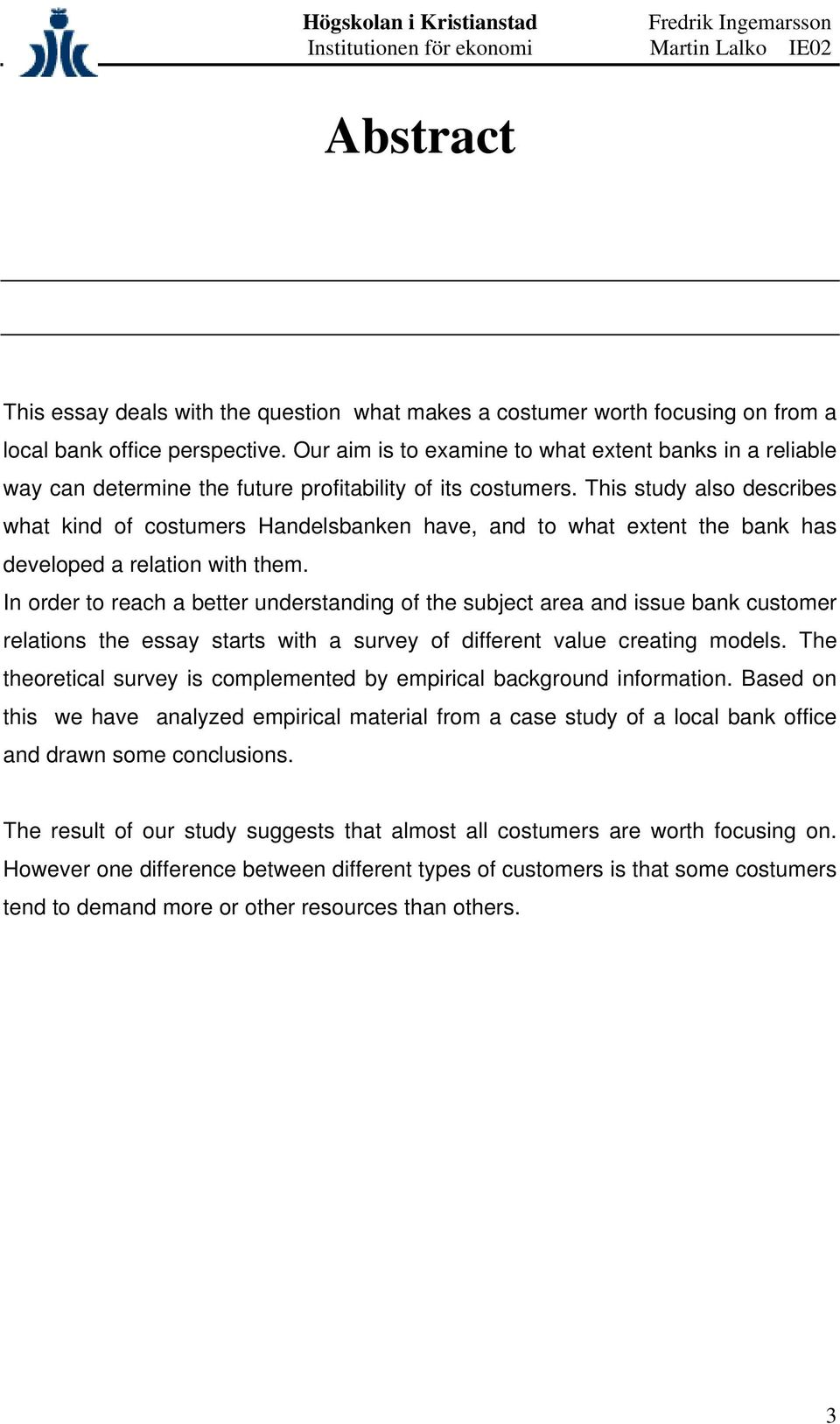 This study also describes what kind of costumers Handelsbanken have, and to what extent the bank has developed a relation with them.